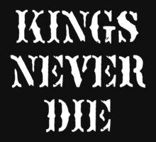 KINGS NEVER DIE by nofunatall