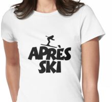 Apres Ski for skiers Womens Fitted T-Shirt