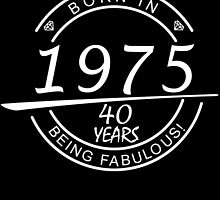 born in 1975 40 years of being fabulous by trendz