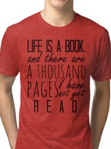 """Life is a book. . ."" - Will Herondale Quote Tri-blend T-Shirt"