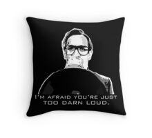 I'm afraid you're just too darn loud Throw Pillow