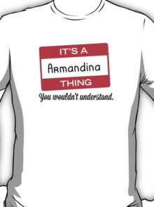 Its a Armandina thing you wouldnt understand! T-Shirt