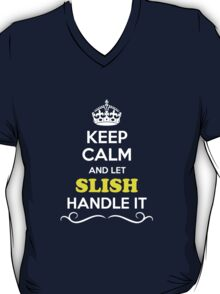 Keep Calm and Let SLISH Handle it T-Shirt