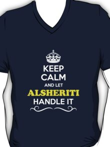 Keep Calm and Let ALSHERITI Handle it T-Shirt
