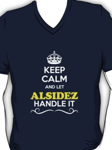 Keep Calm and Let ALSIDEZ Handle it T-Shirt