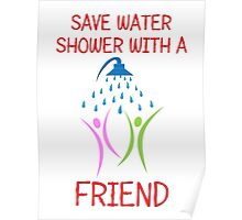 Save Water Shower with a Friend Poster