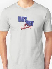 Hey Hey It's......Saturday?  Unisex T-Shirt
