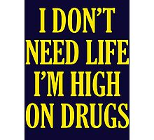 I Don't Need Life I'm High On Drugs Photographic Print