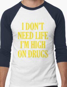 I Don't Need Life I'm High On Drugs Men's Baseball ¾ T-Shirt