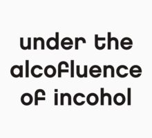Under the alcofluence of incohol by Ashi Fachler