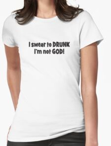I swear to drunk I'm not God! Womens Fitted T-Shirt