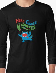 Here Comes Trouble on dark Long Sleeve T-Shirt