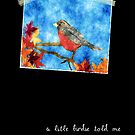 A Little Birdie Told Me... by colleen e scott