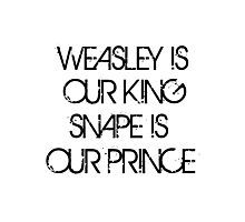 Weasley is Our King, Snape is Our Prince Photographic Print