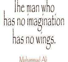 Ali, Boxer, Muhammad Ali, Cassius Clay, The man who has no imagination has no wings.  by TOM HILL - Designer