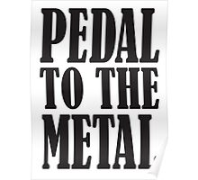 Pedal to the Metal, Cars, Motors, Speed, Motoring, Racing, Formula 1, BLACK TYPE Poster