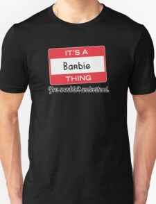 Its a Barbie thing you wouldnt understand! T-Shirt