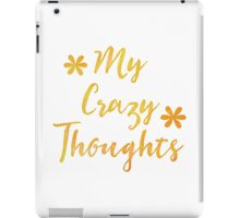 My Crazy thoughts (perfect for a crazy persons journal!) iPad Case/Skin