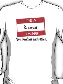 Its a Barrie thing you wouldnt understand! T-Shirt