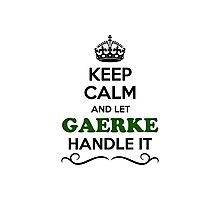 Keep Calm and Let GAERKE Handle it Photographic Print