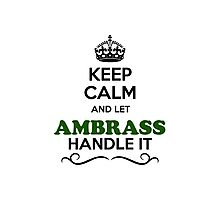 Keep Calm and Let AMBRASS Handle it Photographic Print