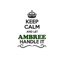 Keep Calm and Let AMBREE Handle it Photographic Print