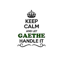 Keep Calm and Let GAETHE Handle it Photographic Print