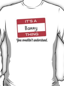 Its a Barry thing you wouldnt understand! T-Shirt