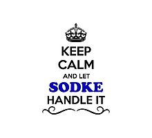 Keep Calm and Let SODKE Handle it Photographic Print
