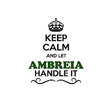 Keep Calm and Let AMBREIA Handle it Photographic Print