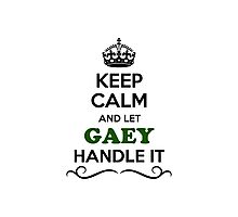 Keep Calm and Let GAEY Handle it Photographic Print