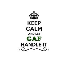 Keep Calm and Let GAF Handle it Photographic Print