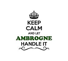 Keep Calm and Let AMBROGNE Handle it Photographic Print