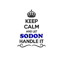 Keep Calm and Let SODON Handle it Photographic Print