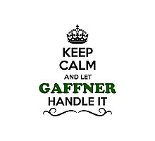 Keep Calm and Let GAFFNER Handle it Photographic Print