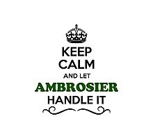 Keep Calm and Let AMBROSIER Handle it Photographic Print