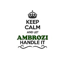 Keep Calm and Let AMBROZI Handle it Photographic Print