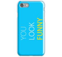 You Look Funny... iPhone Case/Skin