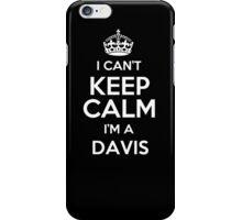 I can't keep calm I'm a Davis iPhone Case/Skin