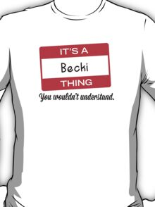 Its a Becki thing you wouldnt understand! T-Shirt