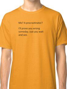 Procrastinate... tomorrow Classic T-Shirt