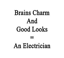 Brains Charm And Good Looks = An Electrician  Photographic Print