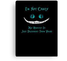 Cheshire Cat, I'm Not Crazy Canvas Print