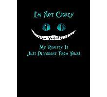 Cheshire Cat, I'm Not Crazy Photographic Print