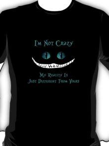 Cheshire Cat, I'm Not Crazy T-Shirt