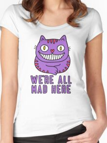 Cute Cheshire Cat - We're All Mad Here T Shirt Women's Fitted Scoop T-Shirt