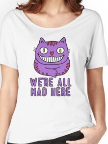 Cute Cheshire Cat - We're All Mad Here T Shirt Women's Relaxed Fit T-Shirt
