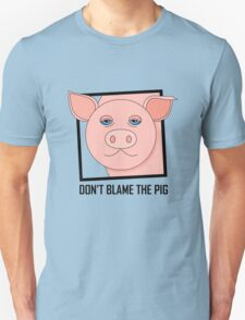DON'T BLAME THE PIG T-Shirt
