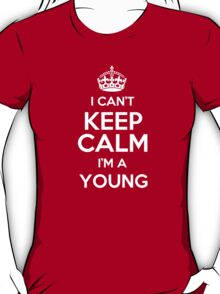 I can't keep calm I'm a Young T-Shirt