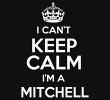 I can't keep calm I'm a Mitchell by keepingcalm